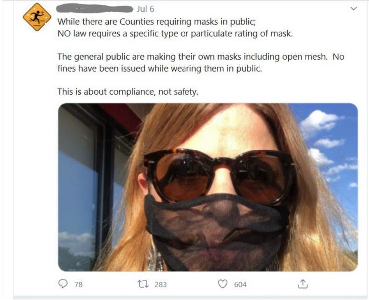 """Tweet: """"While there are Counties requiring masks in public; NO law requires a specific type or particulate rating of mask. The general public are making their own masks including open mesh. No fines have been issued while wearing them in public. This is about compliance, not safety."""""""
